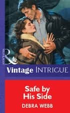 Safe by His Side (Mills & Boon Vintage Intrigue) ebook by Debra Webb