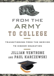 From the Army to College - Transitioning from the Service to Higher Education ebook by Jillian Ventrone,Paul Karczewski