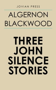 Three John Silence Stories ebook by Algernon Blackwood