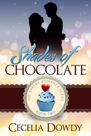 Shades of Chocolate - The Bakery Romance Series, #2 ebook by Cecelia Dowdy