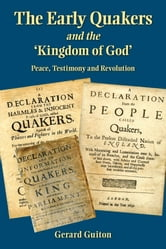 The Early Quakers and the 'Kingdom of God' - Peace, Testimony and Revolution ebook by Gerard Guiton