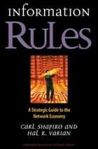 Information Rules - A Strategic Guide to the Network Economy ebook by Carl Shapiro, Hal R. Varian