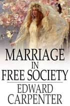 Marriage in Free Society ebook by Edward Carpenter
