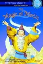 The Magic of Merlin ebook by Stephanie Spinner, Valerie Sokolova
