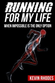 Running For My Life: When Impossible Is The Only Option ebook by Kevin Rhodes