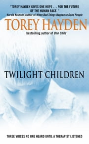 Twilight Children - Three Voices No One Heard Until a Therapist Listened ebook by Torey Hayden