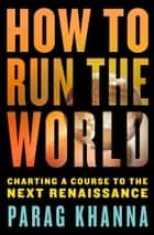 How to Run the World ebook by Parag Khanna