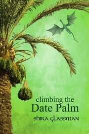 Climbing the Date Palm ebook by Shira Glassman