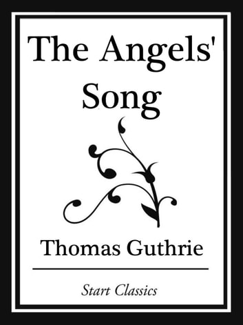 The Angels' Song (Start Classics) ebook by Thomas Guthrie
