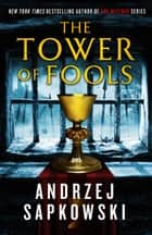 The Tower of Fools ebook by Andrzej Sapkowski, David A French