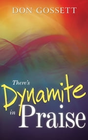 There's Dynamite in Praise ebook by Don Gossett