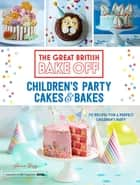 Great British Bake Off: Children's Party Cakes & Bakes ebook by Annie Rigg