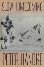 Slow Homecoming ebook by Peter Handke,Ralph Manheim