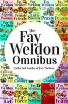 Fay Weldon Omnibus - Collected Works of Fay Weldon ebook by Fay Weldon