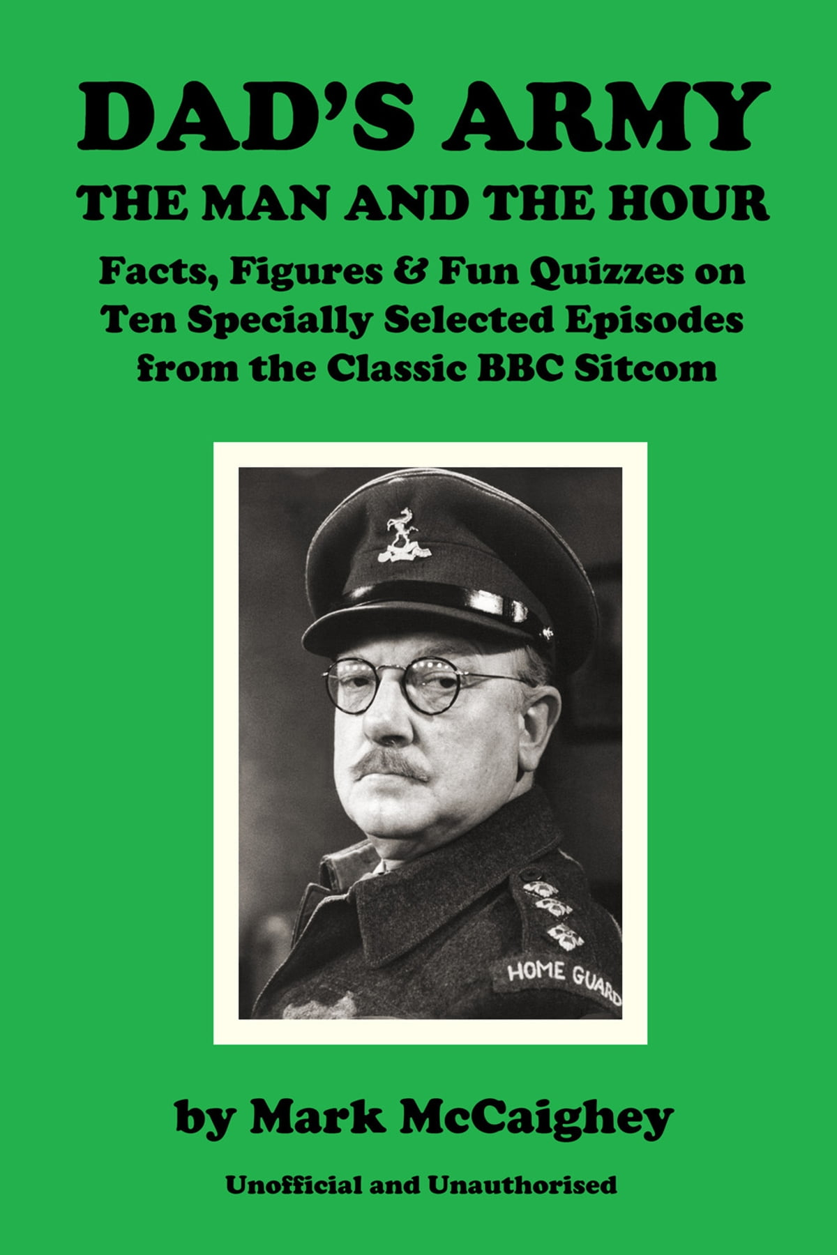 Dads army the man and the hour ebook by mark mccaighey dads army the man and the hour ebook by mark mccaighey 9781785383465 rakuten kobo fandeluxe Document