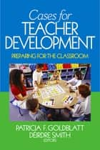 Cases for Teacher Development ebook by Patricia F. Goldblatt,Deirdre Smith