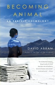 Becoming Animal - An Earthly Cosmology ebook by David Abram