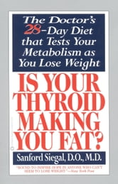 Is Your Thyroid Making You Fat - The Doctor's 28-Day Diet that Tests Your Metabolism as You Lose Weight ebook by Sanford Siegal