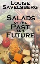 Salads of the Past and Future ebook by Louise Savelsberg