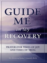 Guide Me in My Recovery - Prayers for Times of Joy and Times of Trial ebook by John T. Farrell