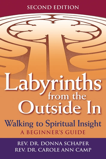 Labyrinths from the Outside In (2nd Edition) - Walking to Spiritual Insight—A Beginner's Guide ebook by Rev. Dr. Donna Schaper,Rev. Dr. Carole Ann Camp