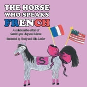 The Horse Who Speaks French ebook by Sarah Lyon Liley
