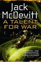 A Talent for War (Alex Benedict - Book 1) - Alex Benedict - Book 1 ebook by Jack McDevitt