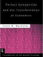 Perfect Competition and the Transformation of Economics ebook by Frank Machovec