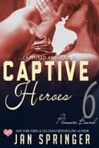 Captive Heroes - Captured and Bound ebook by Jan Springer