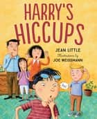 Harry's Hiccups ebook by Jean Little, Joe Weissmann
