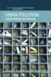 Urban Pollution - Cultural Meanings, Social Practices ebook by Rivke Jaffe,Eveline Dürr