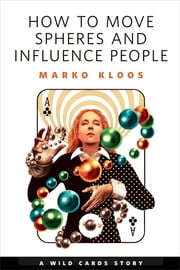 How to Move Spheres and Influence People - A Tor.com Original ebook by Marko Kloos