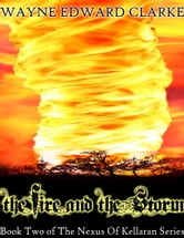 The Fire And The Storm: USA Edition - Book Two of The Nexus Of Kellaran Trilogy ebook by Wayne Edward Clarke