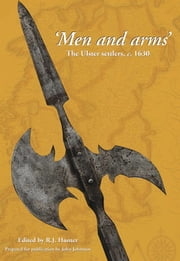 Men and Arms: The Ulster Settlers, c. 1630 ebook by R.J. Hunter