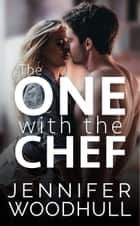 The One with the Chef - The One Series - Book One ebook by Jennifer Woodhull