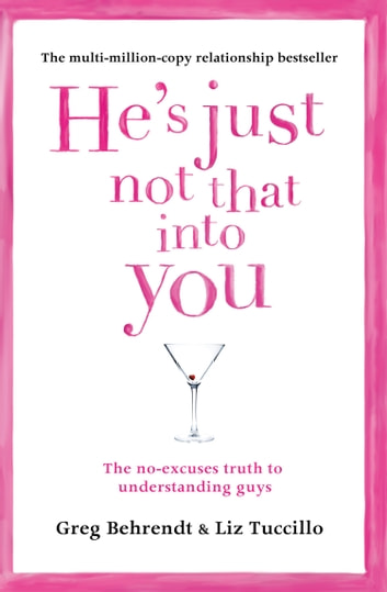 He's Just Not That Into You: The No-Excuses Truth to Understanding Guys ebook by Greg Behrendt,Liz Tuccillo