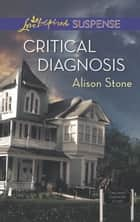 Critical Diagnosis (Mills & Boon Love Inspired Suspense) ebook by Alison Stone