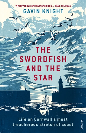 The Swordfish and the Star - Life on Cornwall's most treacherous stretch of coast ebook by Gavin Knight