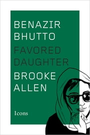 Benazir Bhutto - Favored Daughter ebook by Brooke Allen