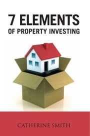 7 Elements of Property Investing ebook by Catherine Smith