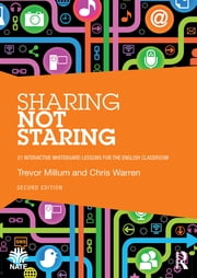 Sharing not Staring - 21 interactive whiteboard lessons for the English classroom ebook by Trevor Millum,Chris Warren