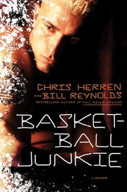Basketball Junkie - A Memoir ebook by Chris Herren,Bill Reynolds