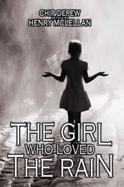 The Girl Who Loved the Rain ebook by Chip DePew