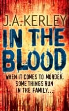 In the Blood (Carson Ryder, Book 5) ebook by J. A. Kerley