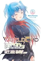WorldEnd: What Do You Do at the End of the World? Are You Busy? Will You Save Us?, Vol. 3 ebook by Akira Kareno, ue