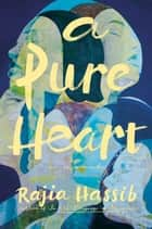 A Pure Heart - A Novel ebook by Rajia Hassib