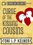 Curse of the Kissing Cousins - Where Are They Now? Book 1 ebook by Toni L. P. Kelner
