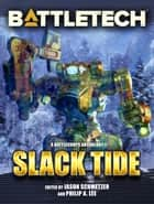 BattleTech: Slack Tide - A BattleTech Anthology ebook by Jason Schmetzer, Editor, Philip A. Lee,...
