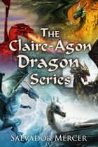 The Claire Agon Dragon Series ebook by Salvador Mercer