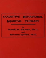 Cognitive-Behavioral Marital Therapy ebook by Donald H. Baucom,Norman Epstein